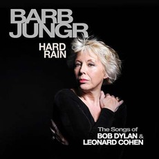 Hard Rain: The Songs Of Bob Dylan & Leonard Cohen mp3 Album by Barb Jungr