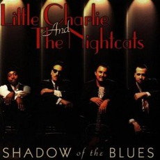 Shadow Of The Blues mp3 Album by Little Charlie & The Nightcats