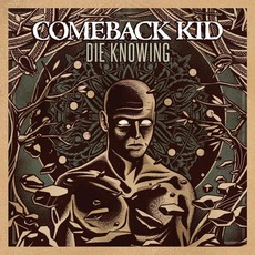Die Knowing mp3 Album by Comeback Kid