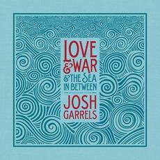 Love & War & The Sea In Between mp3 Album by Josh Garrels