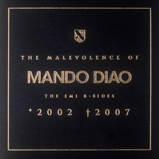 The Malevolence Of Mando Diao: The EMI B-Sides: *2002 †2007