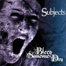Subjects by Bleed Someone Dry