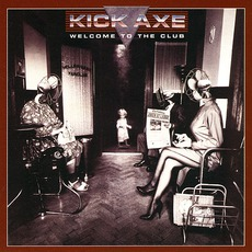 Welcome To The Club mp3 Album by Kick Axe
