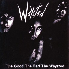The God The Bad The Waysted (Re-Issue)