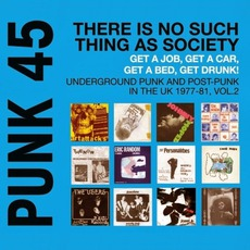PUNK 45: There Is No Such Thing As Society - Get A Job, Get A Car, Get A Bed, Get Drunk! - Vol. 2: Underground Punk And Post-Punk In The UK 1977-81 mp3 Compilation by Various Artists