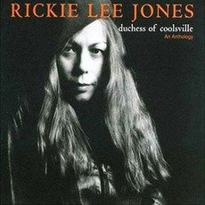 Duchess Of Coolsville: An Anthology by Rickie Lee Jones