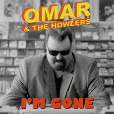 I'm Gone by Omar & The Howlers
