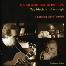 Too Much Is Not Enough (Feat. Gary Primich) by Omar & The Howlers