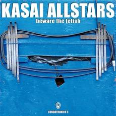 Beware The Fetish mp3 Album by Kasai Allstars