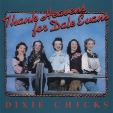 Thank Heavens For Dale Evans mp3 Album by Dixie Chicks