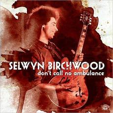 Don't Call No Ambulance mp3 Album by Selwyn Birchwood