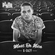 Must Be Nice by G-Eazy