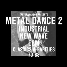 Trevor Jackson Presents Metal Dance 2: Industrial New Wave Ebm Classics & Rarities 79-88 mp3 Compilation by Various Artists