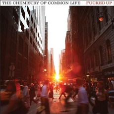 The Chemistry Of Common Life mp3 Album by Fucked Up