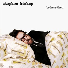 Be Here Then mp3 Album by Stephen Bishop