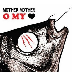 O My Heart mp3 Album by Mother Mother