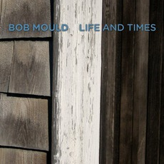 Life And Times mp3 Album by Bob Mould