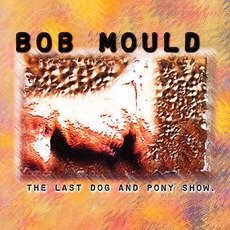 The Last Dog And Pony Show mp3 Album by Bob Mould