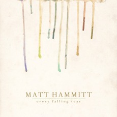 Every Falling Tear mp3 Album by Matt Hammitt