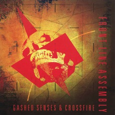 Gashed Senses & Crossfire by Front Line Assembly