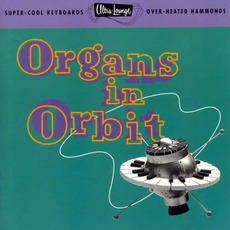 Ultra-Lounge, Volume 11: Organs In Orbit mp3 Compilation by Various Artists