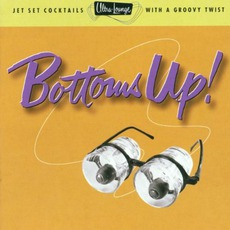 Ultra-Lounge, Volume 18: Bottoms Up! mp3 Compilation by Various Artists