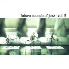 The Future Sound Of Jazz, Volume 5 mp3 Compilation by Various Artists