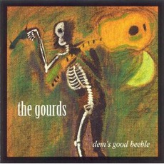 Dem's Good Beeble by The Gourds