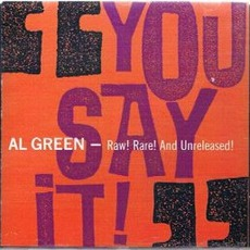 You Say It! Raw! Rare! And Unreleased! by Al Green