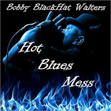 "Hot Blues Mess mp3 Album by Bobby ""Blackhat"" Walters"