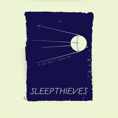 It Was Only A Satellite by Sleep Thieves