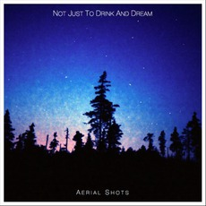 Aerial Shots mp3 Album by Not Just To Drink And Dream