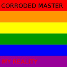 My Reality by Corroded Master