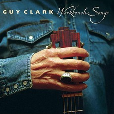 Workbench Songs mp3 Album by Guy Clark