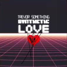 Synthetic Love mp3 Album by Trevor Something
