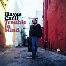 Trouble In Mind mp3 Album by Hayes Carll