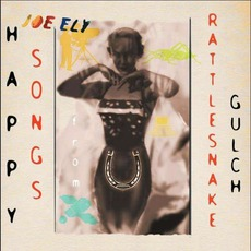 Happy Songs From Rattlesnake Gulch by Joe Ely