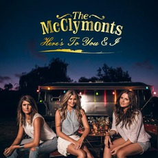 Here's To You & I mp3 Album by The McClymonts