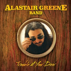 Trouble At Your Door mp3 Album by Alastair Greene Band