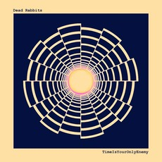 TimeIsYourOnlyEnemy mp3 Album by Dead Rabbits