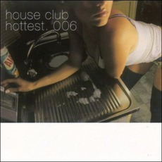 House Club Hottest 006 by Various Artists