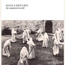 The Unnatural World mp3 Album by Have A Nice Life