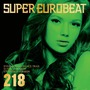 Super Eurobeat, Volume 218 (Extended Version)