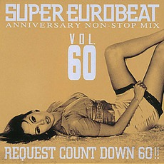 Super Eurobeat, Volume 60: Anniversary Non-Stop Mix Request Count Down 60!!