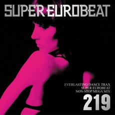 Super Eurobeat, Volume 219: Non-Stop Mega Mix mp3 Compilation by Various Artists