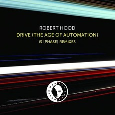 Drive (The Age Of Automation) Ø [Phase] Remixes by Robert Hood