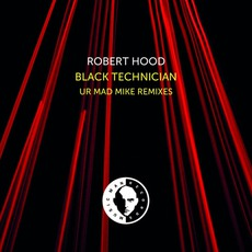 Black Technician (Ur Mad Mike Remixes) by Robert Hood
