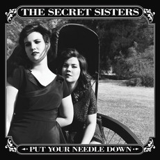 Put Your Needle Down mp3 Album by The Secret Sisters