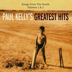 Songs From The South Volumes 1 & 2 Paul Kelly's Greatest Hits by Paul Kelly