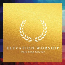 Only King Forever mp3 Album by Elevation Worship
